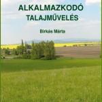 Birkás Márta 2006: Környezetkímélő alkalmazkodó talajművelés