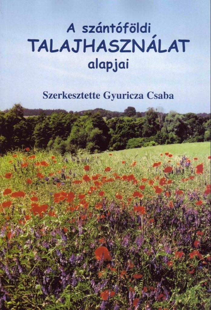 Gyuricza Csaba és társai 2001: A szántóföldi talajhasználat alapjai